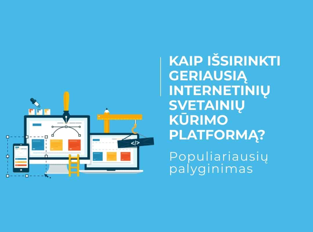 Kaip išsirinkti geriausią internetinių svetainių kūrimo platformą? Populiariausių palyginimas